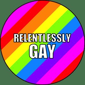 relentlessly gay bin badge