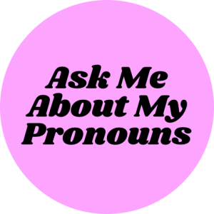 Ask me about my pronouns badge