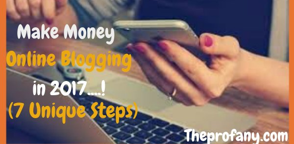 How to Make Money Online Blogging in 2017 (7 Unique Steps)