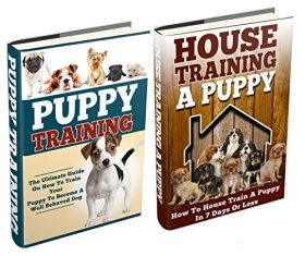 Puppy Training: The Ultimate Puppy Training Box Set: How To Train Your Puppy To Become A Well Behaved Dog & How To House Train A Puppy In 7 Days Or Less … Training, Crate Training, Potty Training)