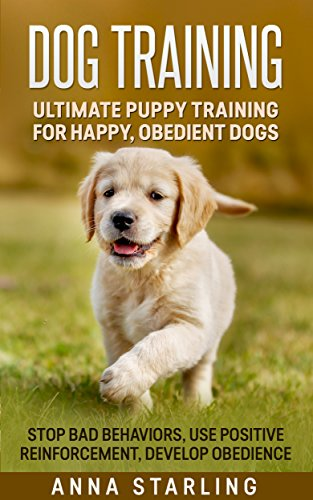 Dog Training: Ultimate Puppy Training for Happy, Obedient Dogs: Stop Bad Behaviors, use Positive Reinforcement, and Develop Obedience (23 Impressive Dog … Raising A Puppy, Potty Training)