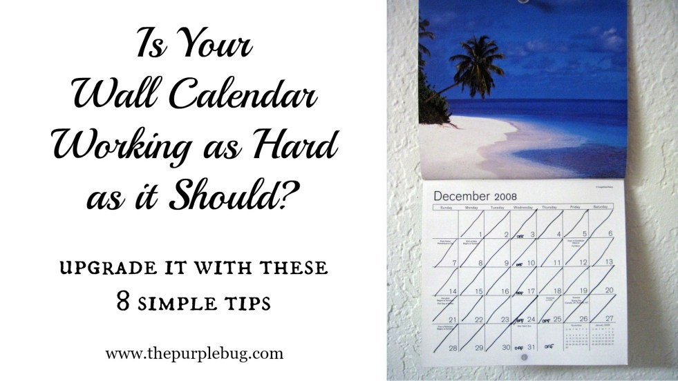Is your wall calendar working as hard as it should? Upgrade it with these 8 tips.