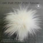 DIY Fur Pom Pom – Tutorial!