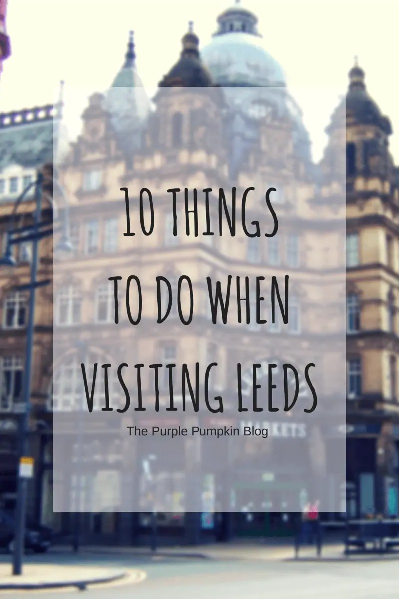 10 Things To Do When Visiting Leeds
