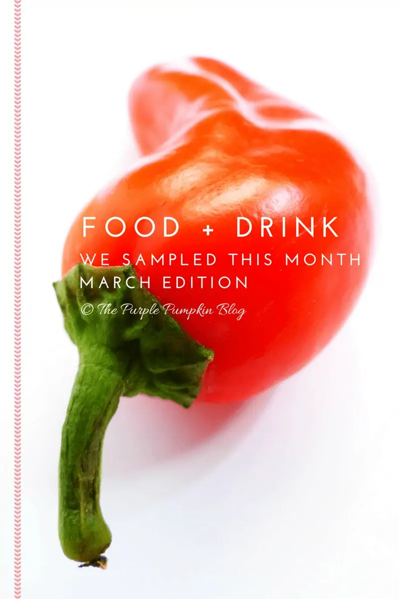Food + Drink We Sampled This Month - March Edition