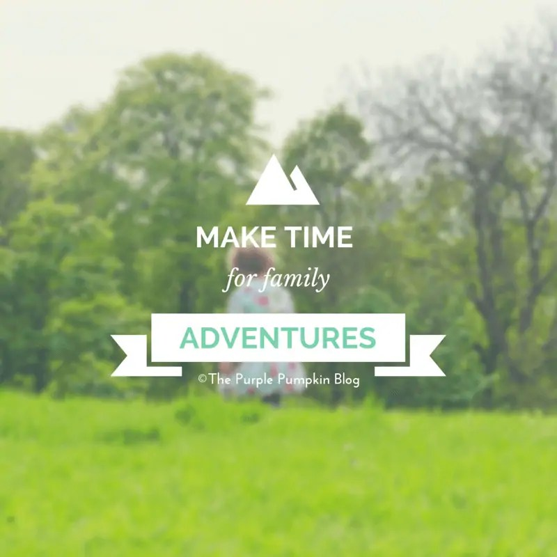 Make Time For Family Adventures