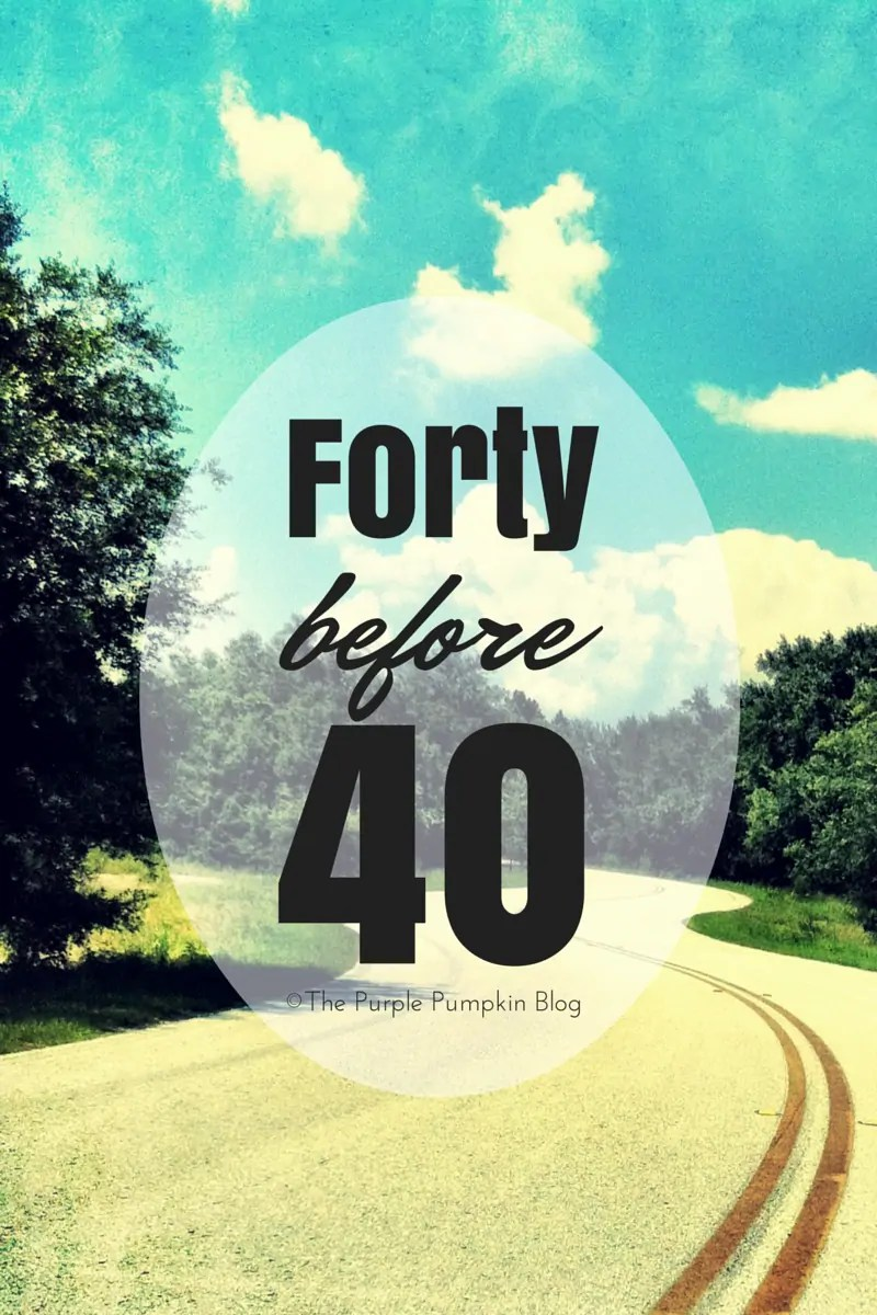 Forty Before 40