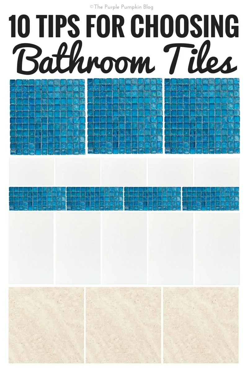10 tips for choosing bathroom tiles the purple pumpkin blog - Things to consider when choosing bathroom tiles ...