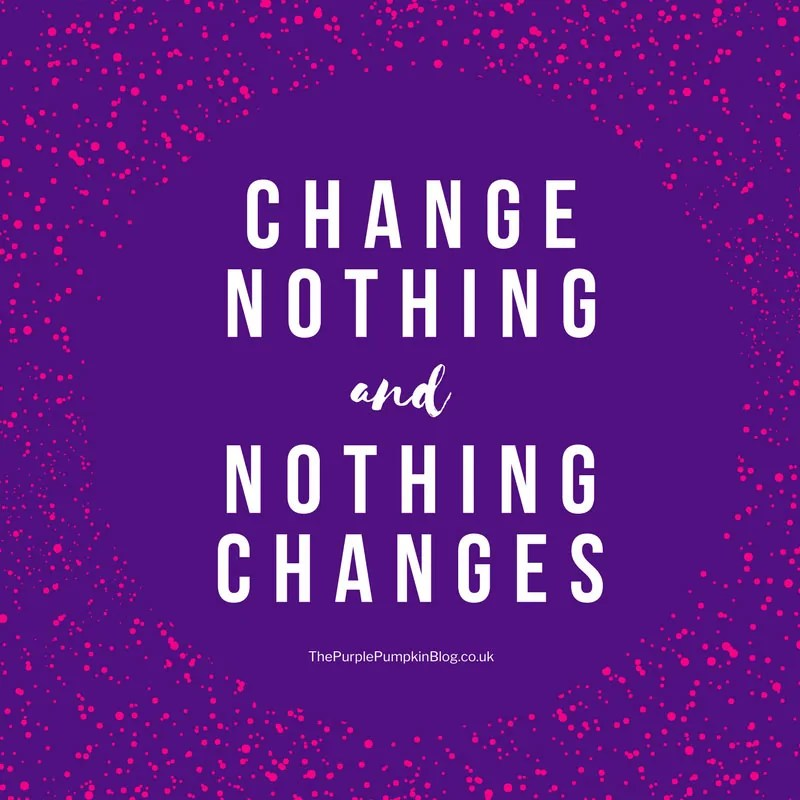 Change Nothing and Nothing Changes (quote)