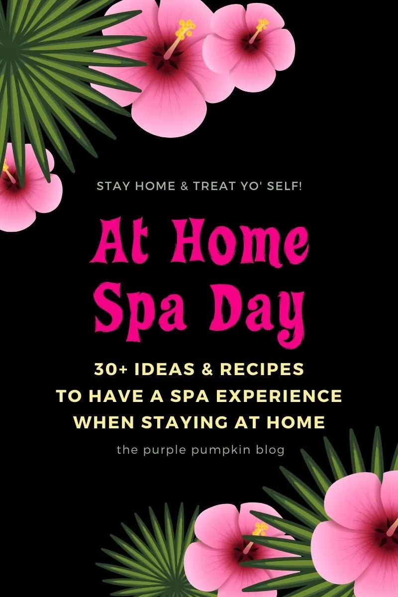 At Home Spa Day - 30+ Ideas & Recipes to have a spa experience when staying at home