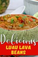 Delicious Luau Lava Beans