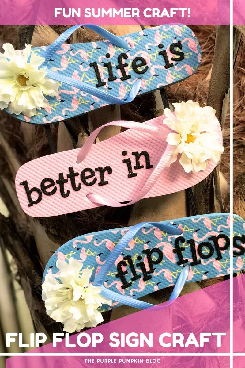 "3 flip flops with letter stickers attached spelling out""life is better in flip flops"" with text overlay saying""Fun Summer Craft"" and""Flip Flop Sign Craft"" Similar images of the craft used throughout from various angles and different text overlay unless otherwise described"