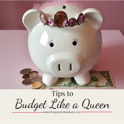 Tips to Budget Like a Queen
