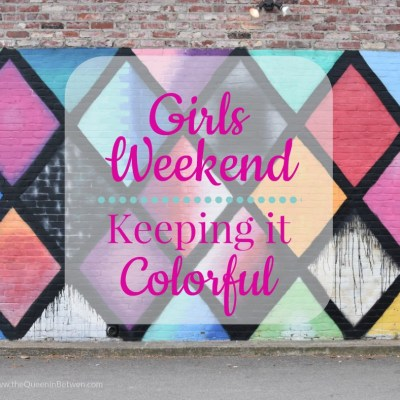 Girls Weekend – Keeping it Colorful