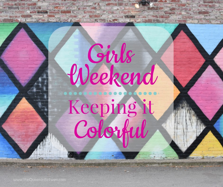 Colorful Girls Weekend - The Queen in Between