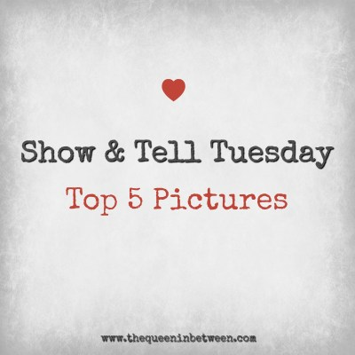 Show and Tell – Top 5 Pictures