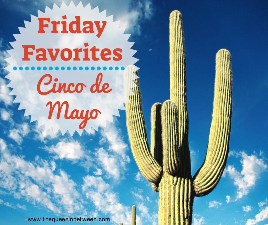 Friday Favorites - Cinco de Mayo