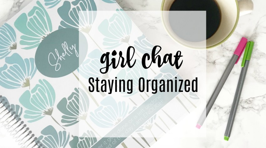 Girl Chat – How I Stay Organized