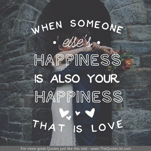 """When someone else's happiness is also your happiness, that is love"" - Unknown Author"