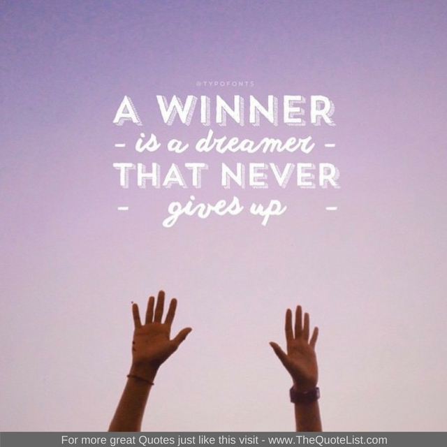 """A winner is a dreamer that never gives up"""
