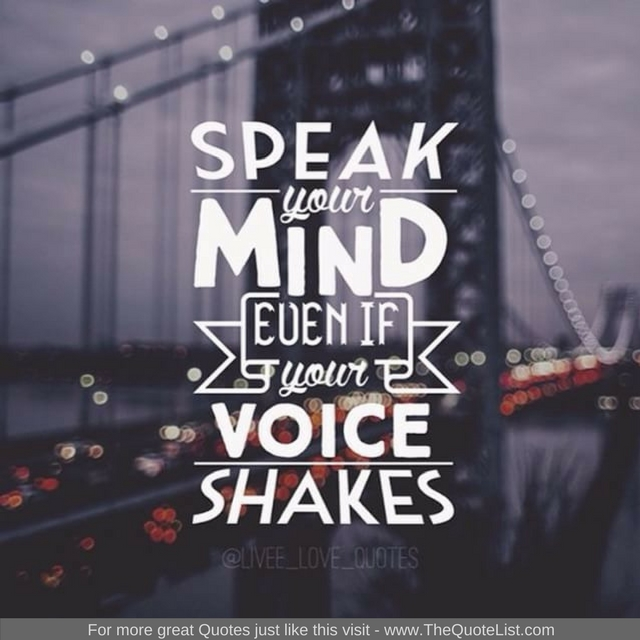 """Speak your mind, even if your voice shakes"""
