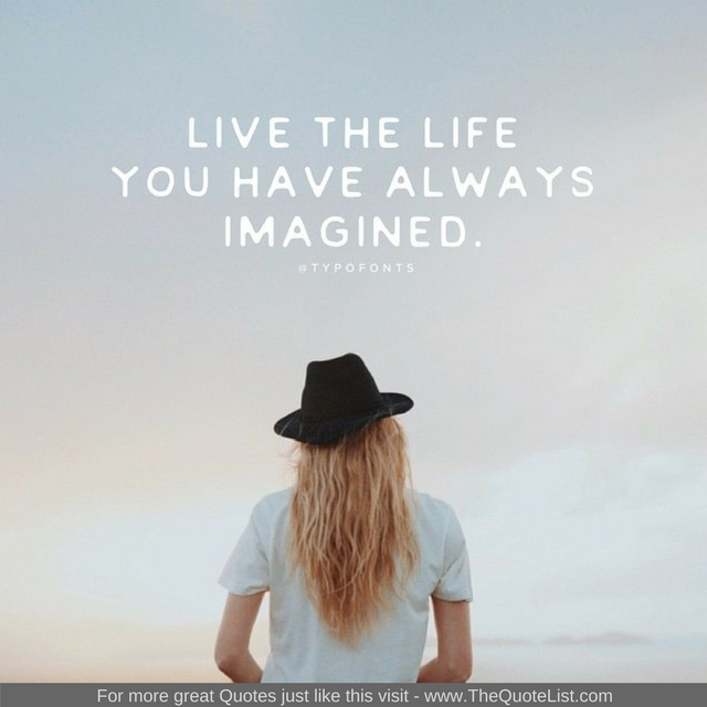 """""""Live the life you have always imagined"""""""
