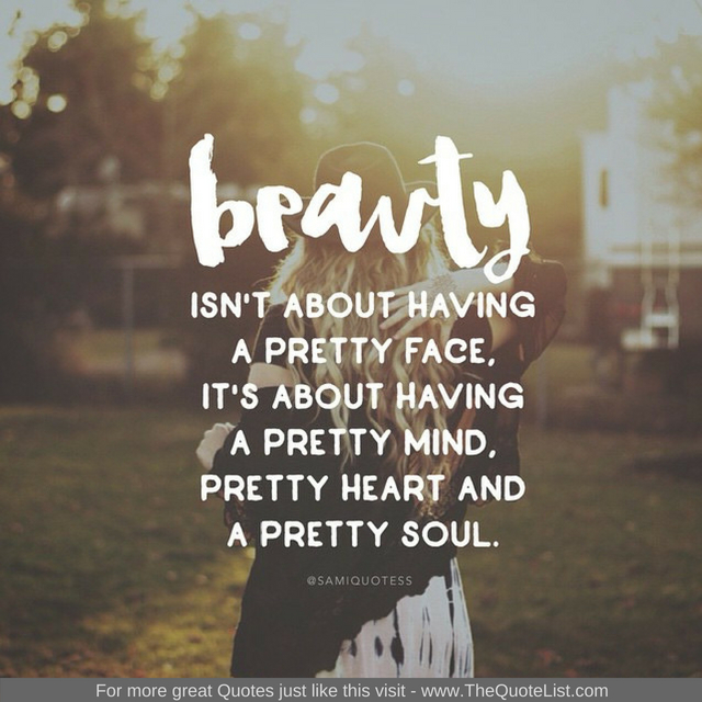 """BEAUTY isn't about having a pretty face, it's about having a pretty mind, a pretty heart and a pretty soul"""