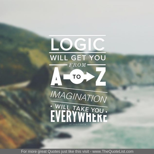 """""""Logic will get you from A to Z. Imagination will take you everywhere"""""""