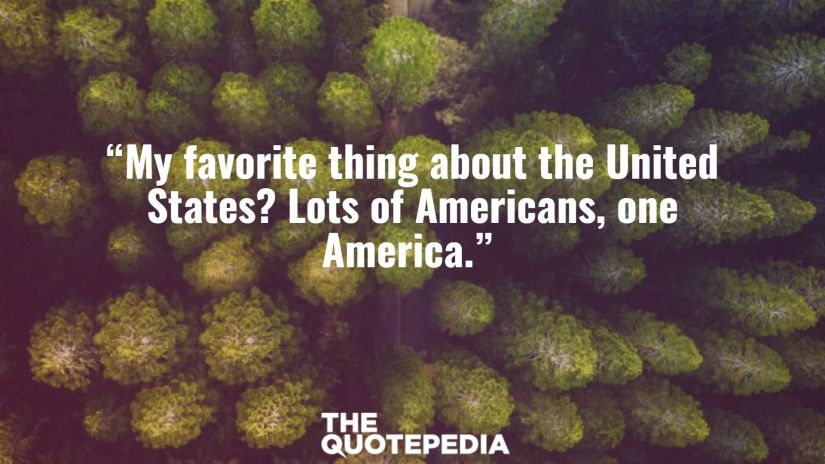 """""""My favorite thing about the United States? Lots of Americans, one America."""""""