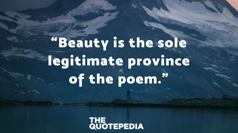 """""""Beauty is the sole legitimate province of the poem."""""""