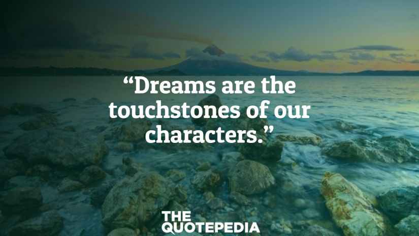 """Dreams are the touchstones of our characters."""