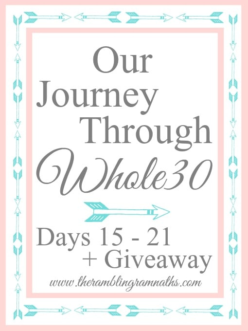 Our Journey Through Whole30 - Days 15-21 + Giveaway