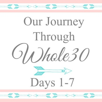 Our Journey Through Whole30: Days 1 – 7