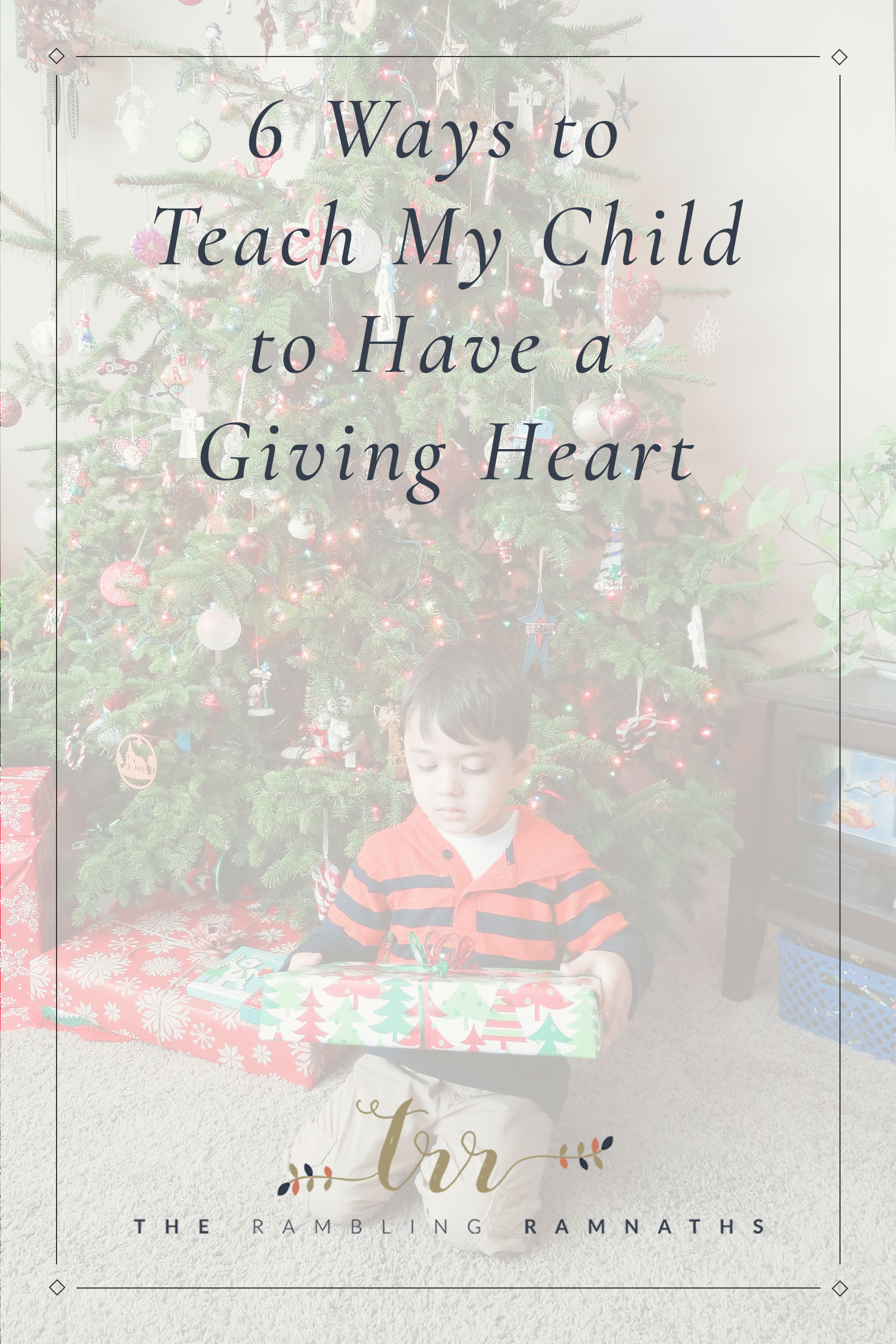 6 Ways to Teach My Child to Have a Giving Heart. Especially around Christmas.
