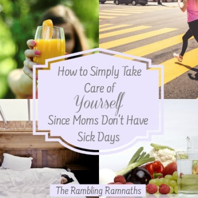 How to Simply Take Care of Yourself Since Moms Don't Have Sick Days