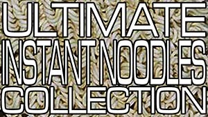 The Ultimate Instant Noodles Collection - ramen - the ramen rater
