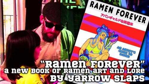 Ramen Forever: A New Book Of Ramen Art & Lore by Yarrow Slaps