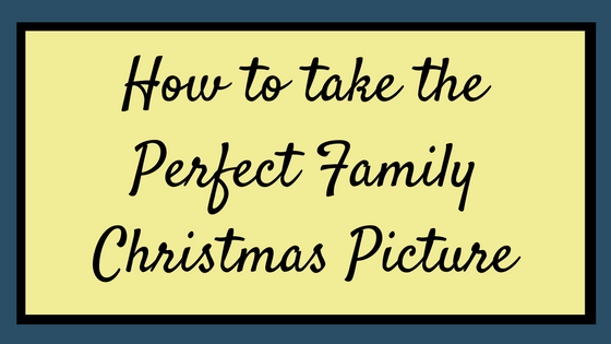 How to take the Perfect Family Christmas Picture!