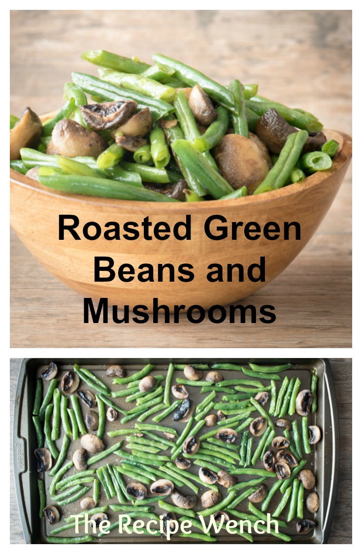 Roasted Green Beans and Mushrooms - brilliantly easy and tasty! | The Recipe Wench