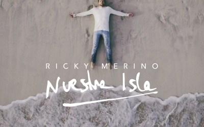 LISTEN TO RICKY MERINO'S NEW SINGLE 'NUESTRA ISLA'