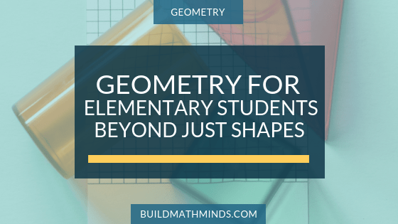 Geometry For Elementary Students Beyond Just Shapes - The Recovering Traditionalist