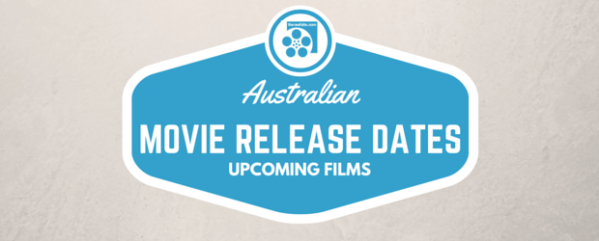 Australian Release Dates – Upcoming Movies and Cinema ...