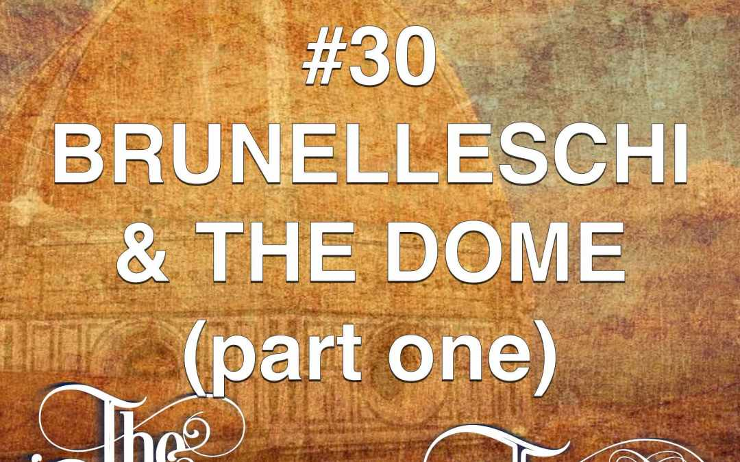 #30  Brunelleschi & The Dome I