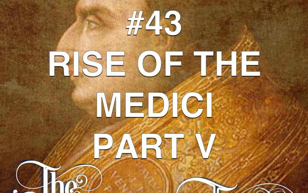 #43  The Rise Of The Medici (part 5)