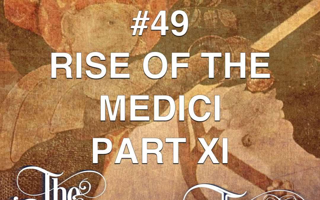 #49  The Rise Of The Medici (part 11)