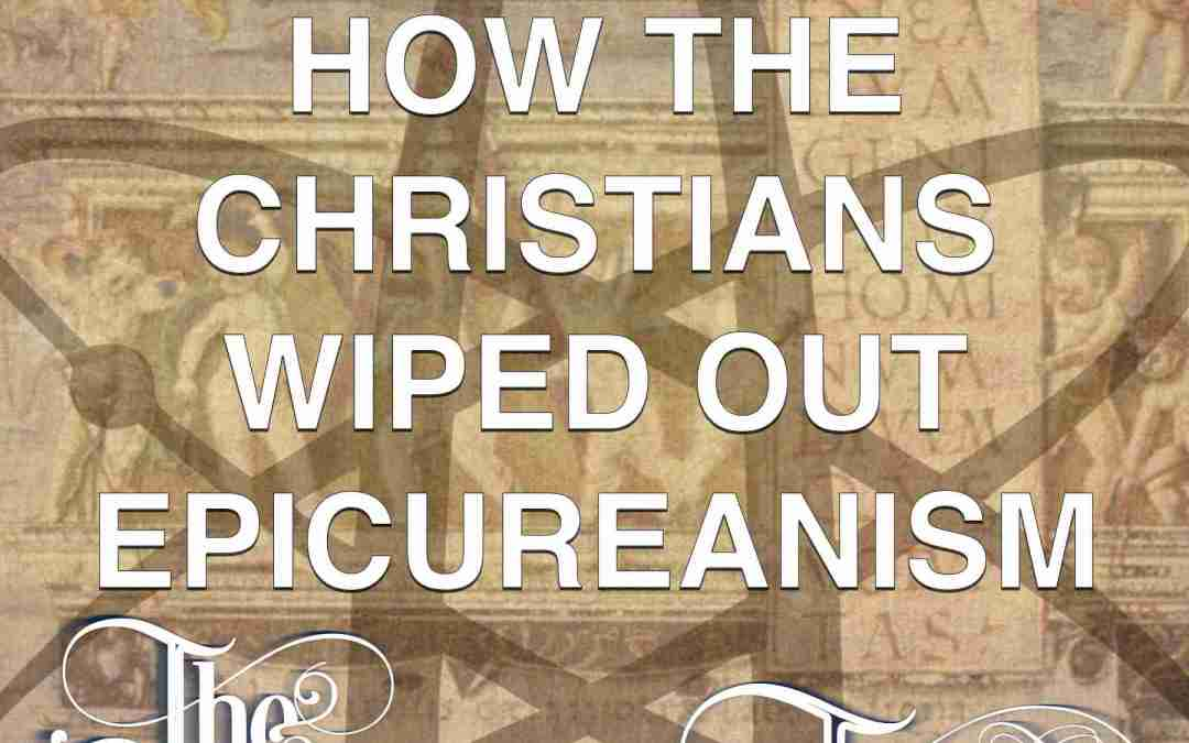 #58 How The Christians Wiped Out Epicureanism