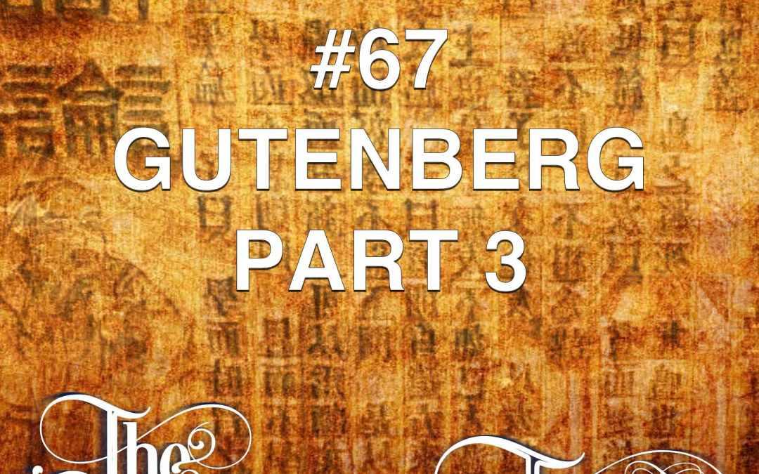 #67 – Gutenberg Part 3