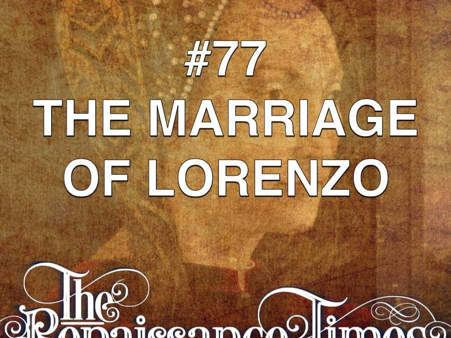 #77 – The Marriage Of Lorenzo