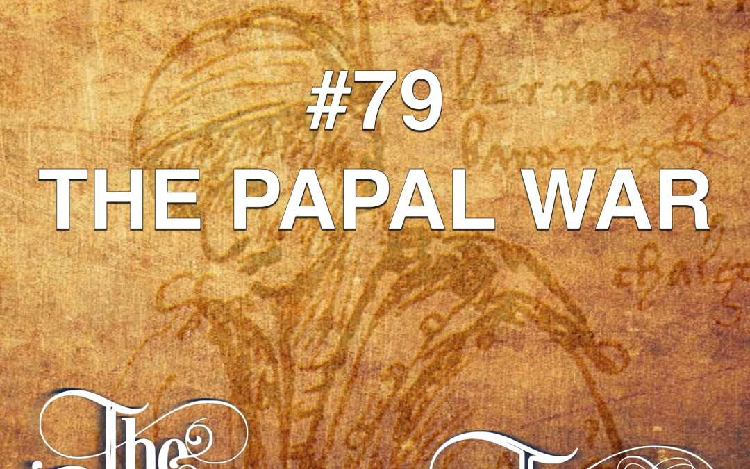 #79 – The Papal War