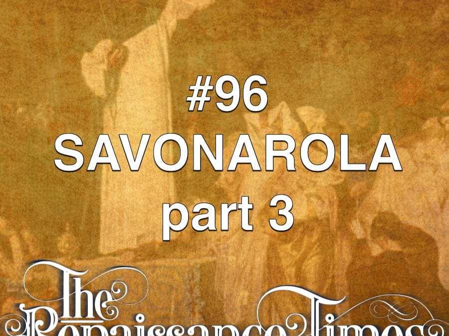 #96 – Savonarola Part 3